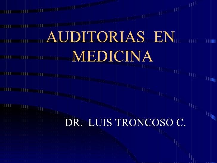 AUDITORIAS  EN  MEDICINA DR.  LUIS TRONCOSO C.