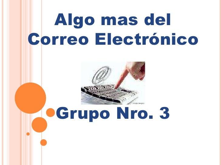 Algo mas del Correo Electrónico<br />Grupo Nro. 3<br />