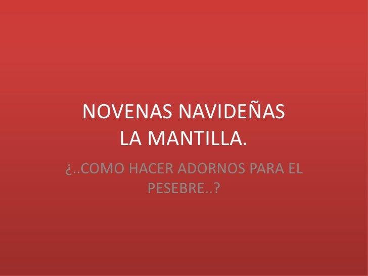 NOVENAS NAVIDEÑASLA MANTILLA.<br />¿..COMO HACER ADORNOS PARA EL PESEBRE..?<br />