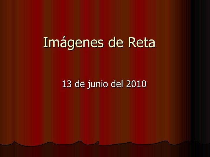 Imágenes de Reta  13 de junio del 2010