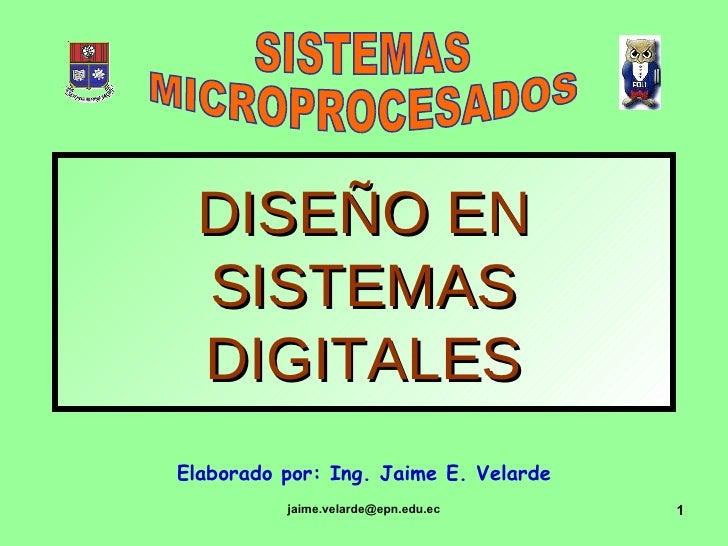DISEÑO EN SISTEMAS DIGITALES Elaborado por: Ing. Jaime E. Velarde SISTEMAS MICROPROCESADOS