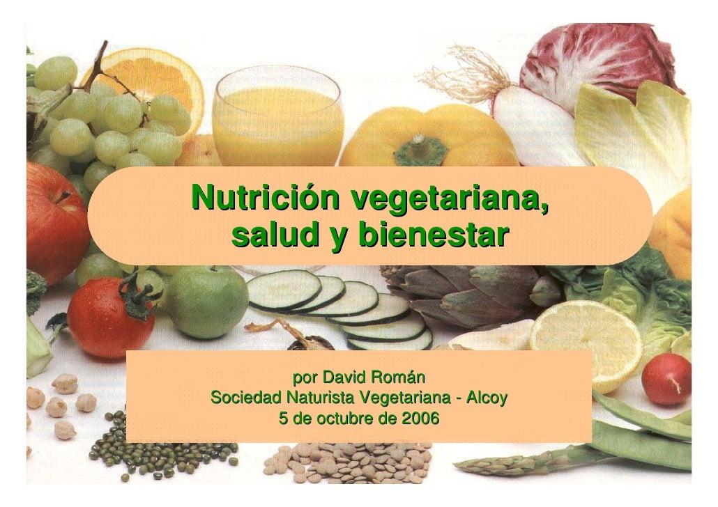 Nutrición vegetariana,   salud y bienestar               por David Román  Sociedad Naturista Vegetariana - Alcoy          ...