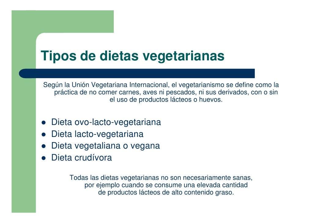 Tipos de dietas vegetarianas Según la Unión Vegetariana Internacional, el vegetarianismo se define como la    práctica de ...