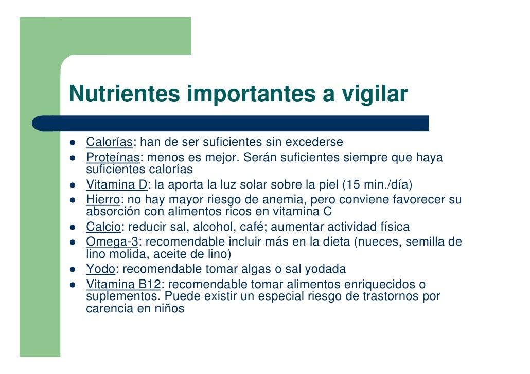 Nutrientes importantes a vigilar !   Calorías: han de ser suficientes sin excederse !   Proteínas: menos es mejor. Serán s...