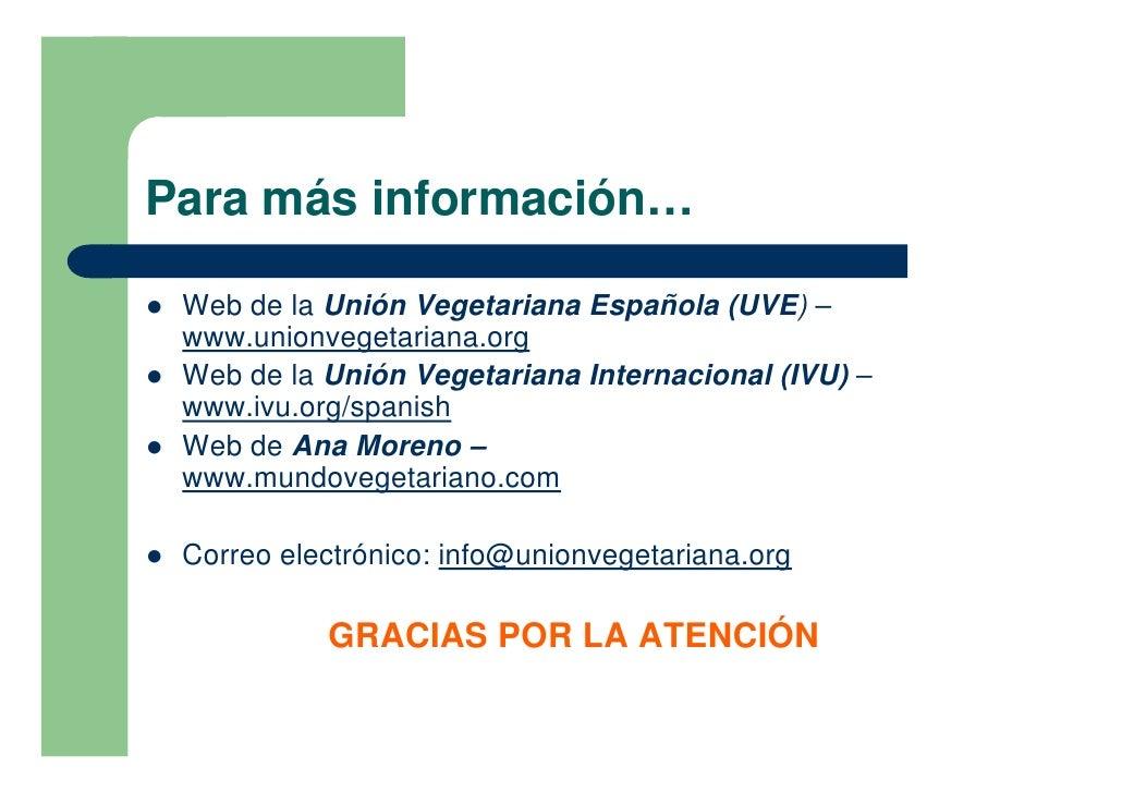 Para más información…  !   Web de la Unión Vegetariana Española (UVE) –     www.unionvegetariana.org !   Web de la Unión V...