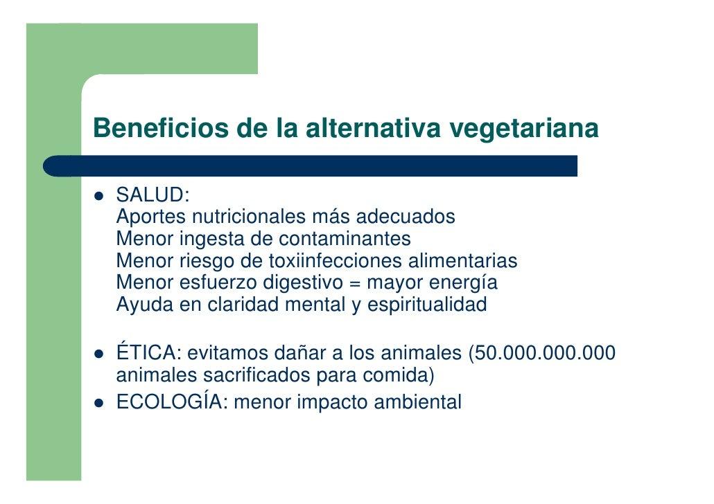 Beneficios de la alternativa vegetariana  !   SALUD:     Aportes nutricionales más adecuados     Menor ingesta de contamin...