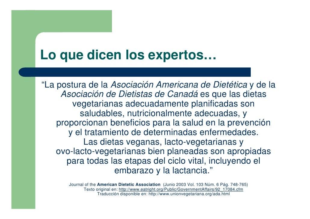 """Lo que dicen los expertos…  """"La postura de la Asociación Americana de Dietética y de la      Asociación de Dietistas de Ca..."""