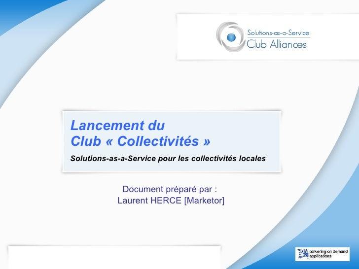 Lancement du  Club «Collectivités» Solutions-as-a-Service pour les collectivités locales Document préparé par :  Laurent...