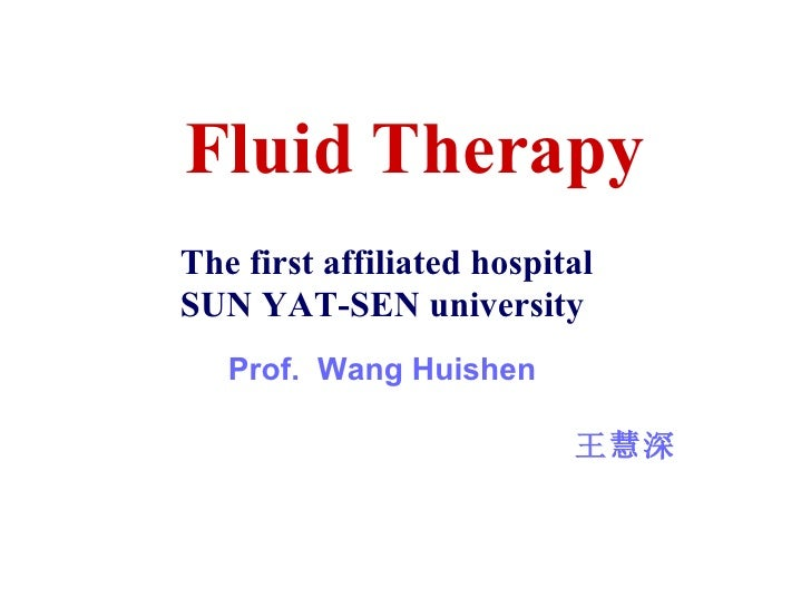 Fluid Therapy The first affiliated hospital  SUN YAT-SEN university Prof.  Wang Huishen 王慧深