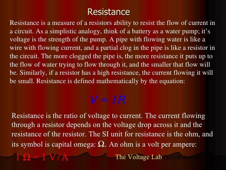 Resistance  Resistance is a measure of a resistors ability to resist the flow of current in a circuit. As a simplistic ana...