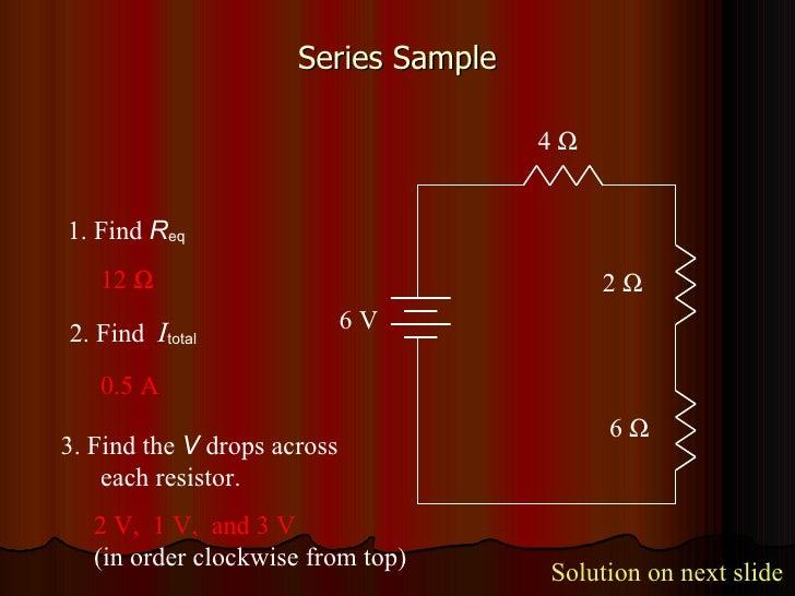 Series Sample 4     1. Find  R eq 2. Find  I total 3. Find the  V  drops across each resistor. 12   0.5 A 2 V,  1 V,  an...