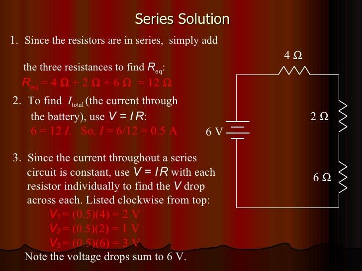 Series Solution 4   1.  Since the resistors are in series,  simply add    the three resistances to find  R eq : R eq  = 4...