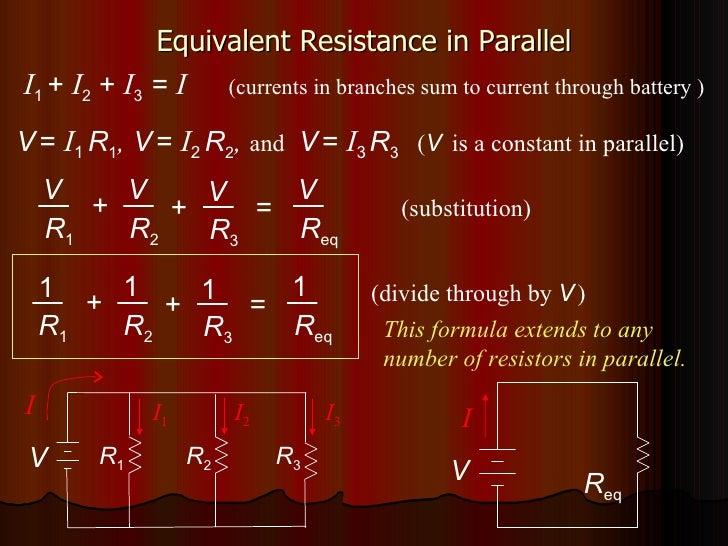Equivalent Resistance in Parallel V I R 1 R 2 R 3 I 1 I 2 I 3 I 1  +  I 2  +  I 3  =  I   (currents in branches sum to cur...