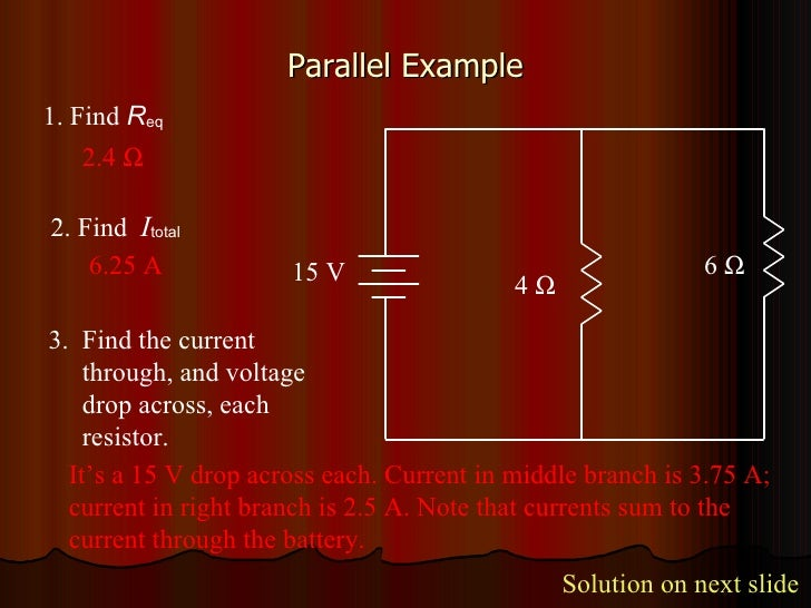 Parallel Example 4   6   15 V 3.  Find the current    through, and voltage    drop across, each    resistor. 2.4   6.25...