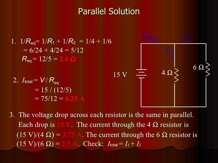 Parallel Solution 4   6   1.  1/ R eq = 1/ R 1  + 1/ R 2   = 1/4 + 1/6 = 6/24 + 4/24 = 5/12 R eq   = 12/5 =  2.4   2.  ...