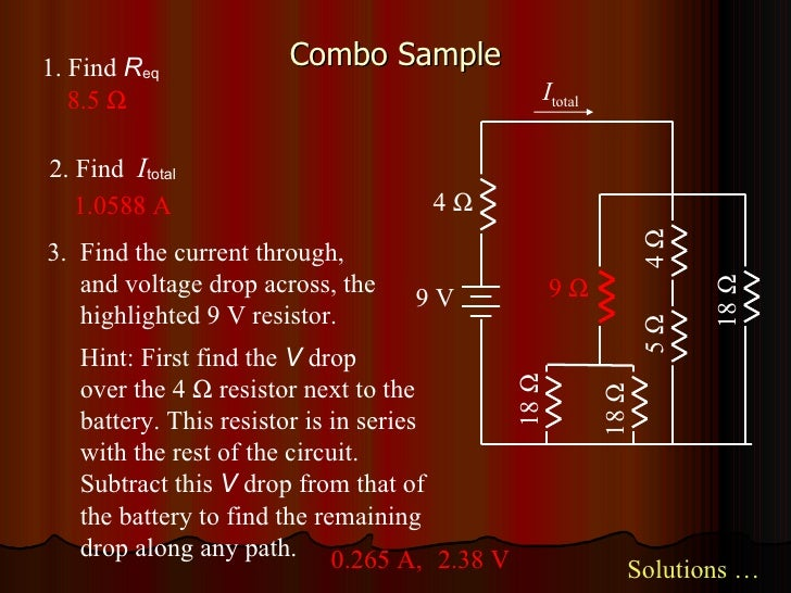 Combo Sample Hint: First find the  V  drop  over the 4    resistor next to the battery. This resistor is in series with t...