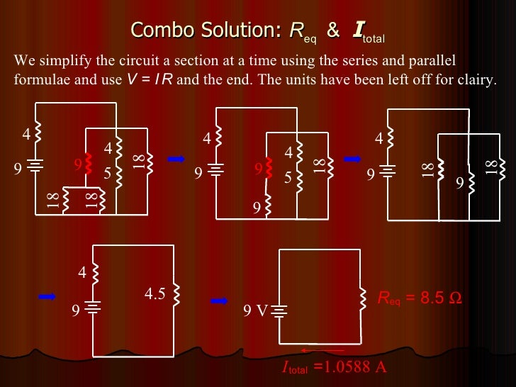 Combo Solution:  R eq  &  I total We simplify the circuit a section at a time using the series and parallel formulae and u...