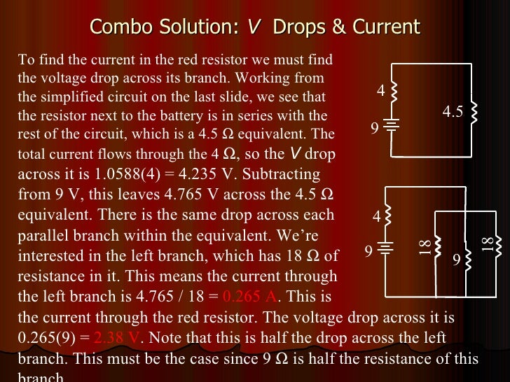 Combo Solution:  V   Drops & Current To find the current in the red resistor we must find the voltage drop across its bran...