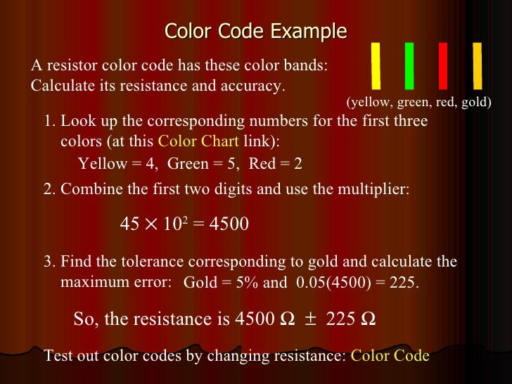 Color Code Example Test out color codes by changing resistance:  Color Code A resistor color code has these color bands: C...