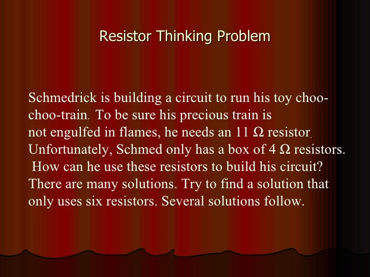 Resistor Thinking Problem Schmedrick is building a circuit to run his toy choo-choo-train .  To be sure his precious train...