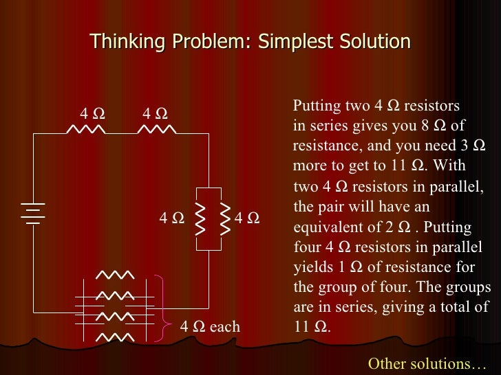 Thinking Problem: Simplest Solution Putting two 4    resistors in series gives you 8    of  resistance, and you need 3  ...