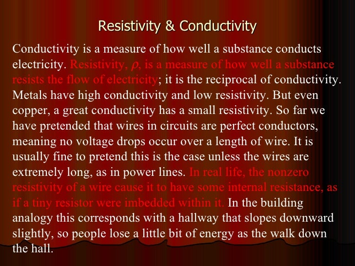 Resistivity & Conductivity Conductivity is a measure of how well a substance conducts electricity.  Resistivity,   , is a...