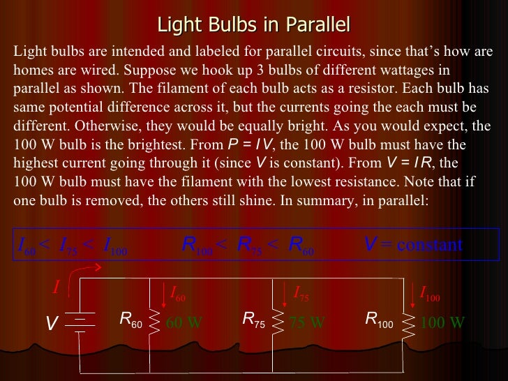 Light Bulbs in Parallel Light bulbs are intended and labeled for parallel circuits, since that's how are homes are wired. ...