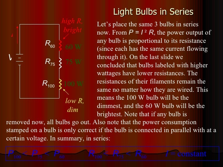 Light Bulbs in Series I V R 60 R 75 R 100 60 W 75 W 100 W Let's place the same 3 bulbs in series now. From  P = I  2  R , ...