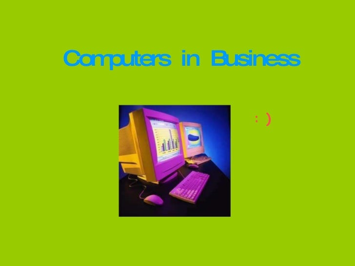 Computers  in  Business : )