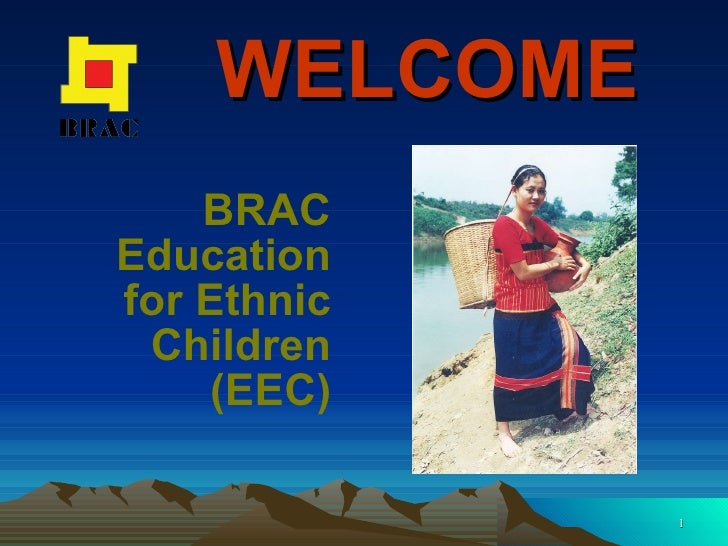 WELCOME <ul><li>BRAC Education for Ethnic Children (EEC) </li></ul>