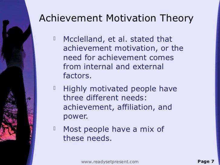Achievement Motivation Theory     Mcclelland, et al. stated that      achievement motivation, or the      need for achiev...