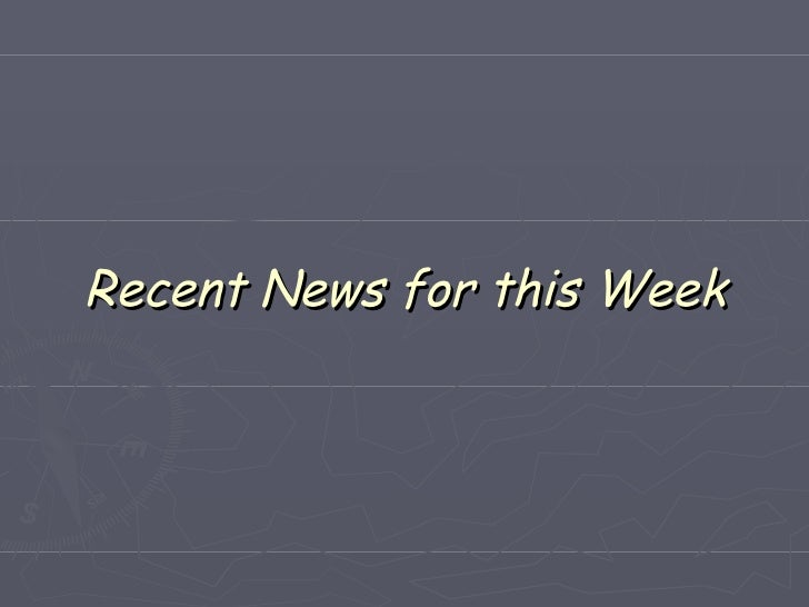 Recent News for this Week