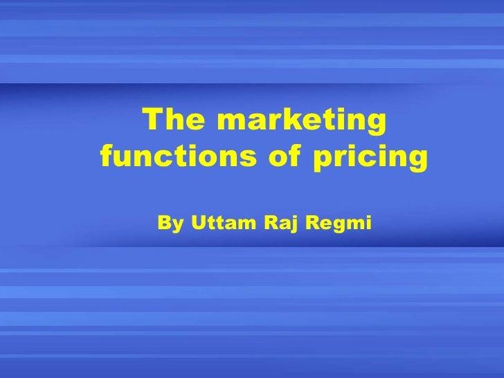 The marketing functions of pricing By Uttam Raj Regmi