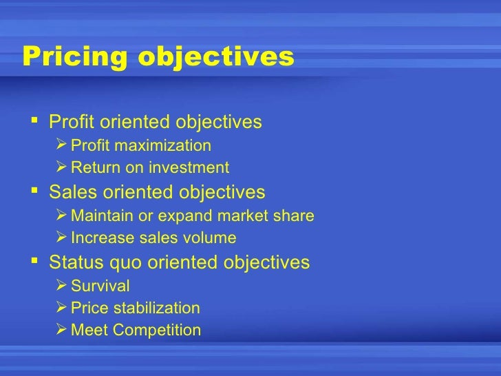 sales oriented pricing objective Pricing means the process of selecting the pricing objectives, determining the  sales oriented pricing objectives focus on sales volume rather than on profit.