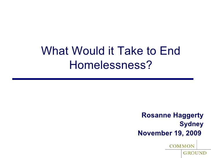 Rosanne Haggerty Sydney November 19, 2009   What Would it Take to End Homelessness?