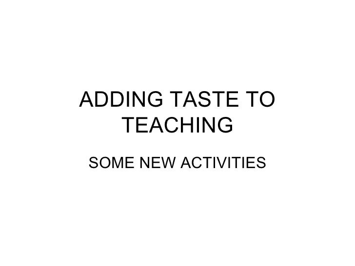 ADDING TASTE TO TEACHING SOME NEW ACTIVITIES