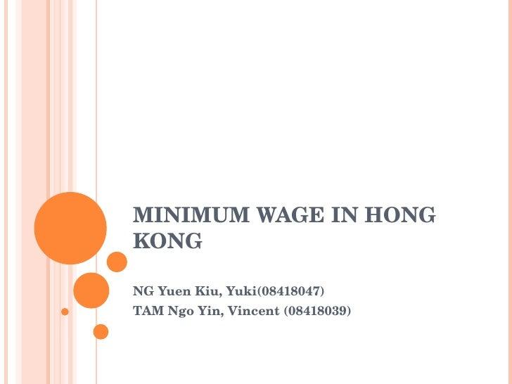 MINIMUM WAGE IN HONG KONG NG Yuen Kiu, Yuki(08418047) TAM Ngo Yin, Vincent (08418039)