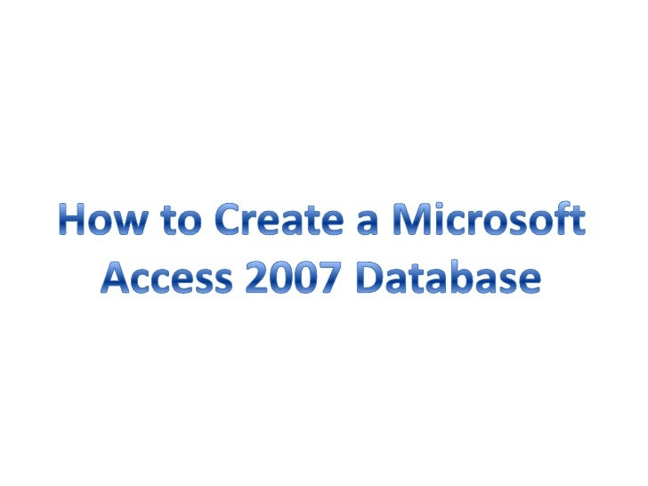 How to Create a Microsoft Access 2007 Database<br />