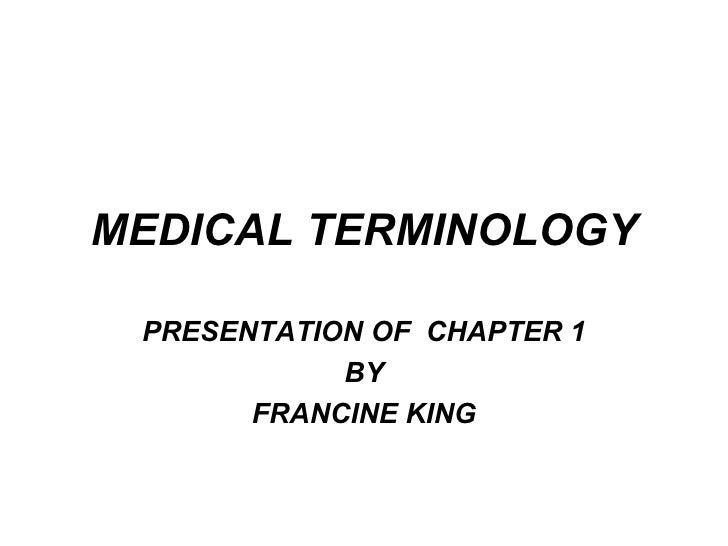 MEDICAL TERMINOLOGY PRESENTATION OF  CHAPTER 1 BY FRANCINE KING