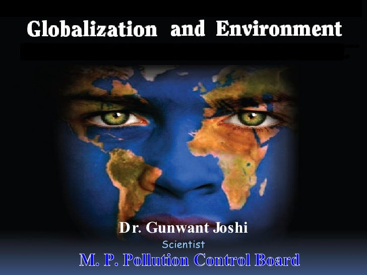 globalization and the environment Globalization and its impact on business environment: by ms chitra krishnan lecturer aibs amity university noida : abstract the transformation of present economy.