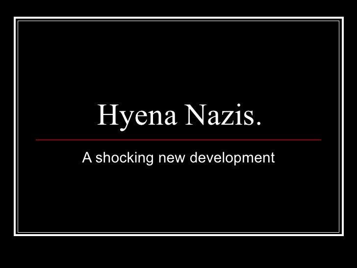 Hyena Nazis. A shocking new development