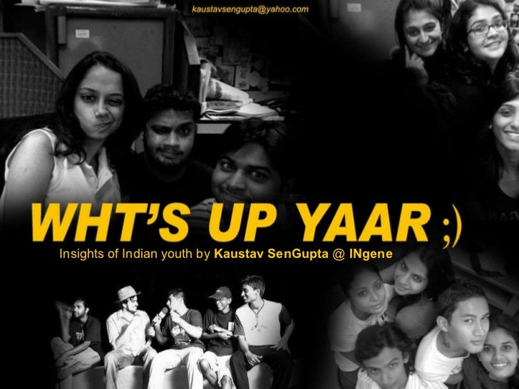 Insights of Indian youth by  Kaustav SenGupta  @  INgene