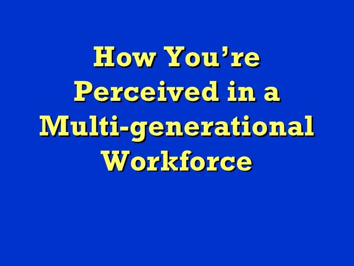 How You're Perceived in a Multi-generational Workforce