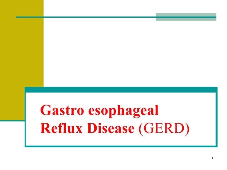Gastro esophageal Reflux Disease   ( GERD)