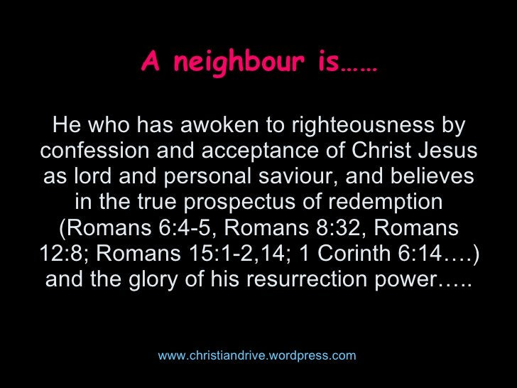 3 kinds of neighbours we meet in our contemporary society <ul><li>Those wanting  to STEAL your possession-your talent, you...