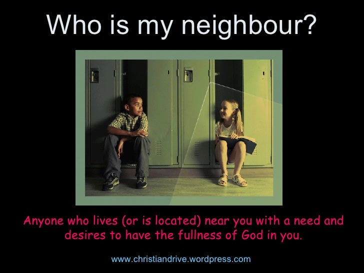 Three  KINDS  of neighbours www.christiandrive.wordpress.com