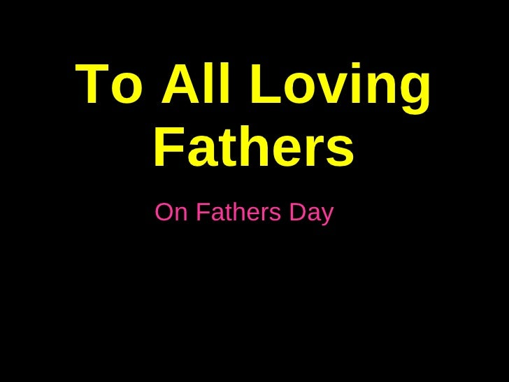 To All Loving Fathers On Fathers Day