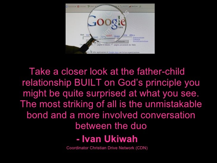 <ul><li>Take a closer look at the father-child relationship BUILT on God's principle you might be quite surprised at what ...