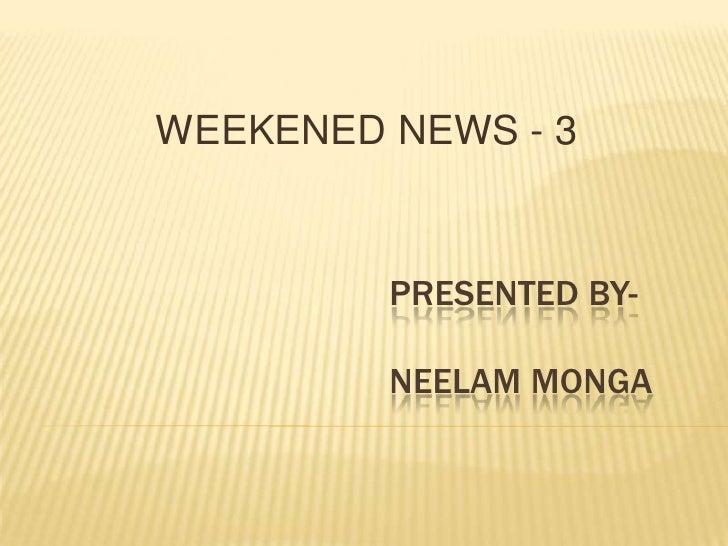 WEEKENED NEWS - 3<br />                                    PRESENTED BY-Neelammonga<br />