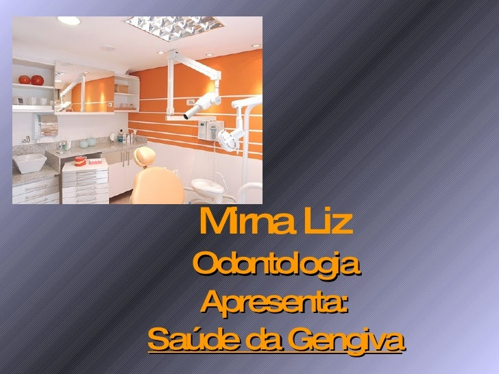 Mirna Liz Odontologia Apresenta: Saúde da Gengiva